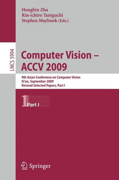 Computer Vision - Accv 2009: 9th Asian Conference on Computer Vision, Xi'an, China, September 23-27, 2009, Revised Selected Pape by Hongbin Zha