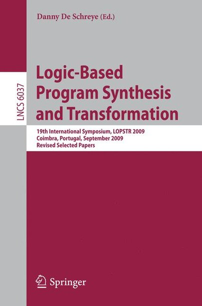 Logic-based Program Synthesis And Transformation: 19th International Symposium, LOPSTR 2009, Coimbra, Portugal, September 2009, Revised Selected Pape by Danny De Schreye