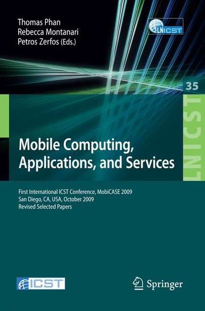 Mobile Computing, Applications, and Services: First International ICST Conference, MobiCASE 2009, San Diego, CA, USA, October 26-29, 2009, Revise by Petros Zerfos