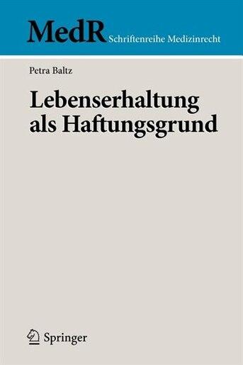 Lebenserhaltung Als Haftungsgrund by Petra Baltz