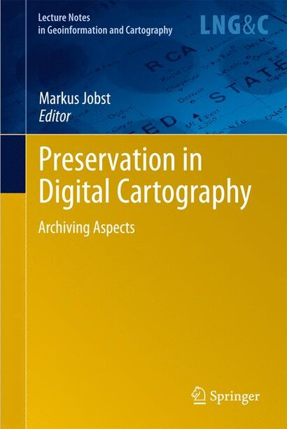 Preservation in Digital Cartography: Archiving Aspects by Markus Jobst