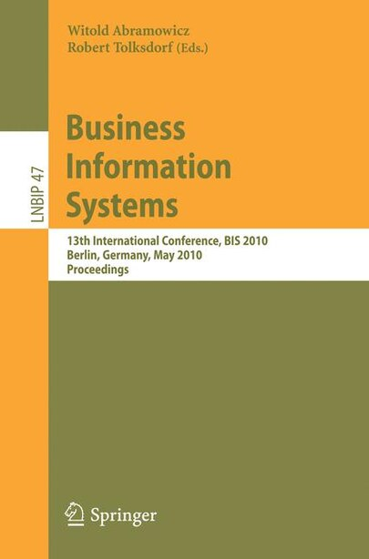 Business Information Systems: 13th International Conference, BIS 2010, Berlin, Germany, May 3-5, 2010, Proceedings by Witold Abramowicz