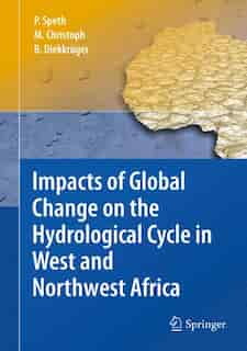 Impacts of Global Change on the Hydrological Cycle in West and Northwest Africa by Peter Speth