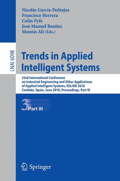 Trends in Applied Intelligent Systems: 23rd International Conference on Industrial Engineering and Other Applications of Applied Intellige by Nicol García-Pedrajas