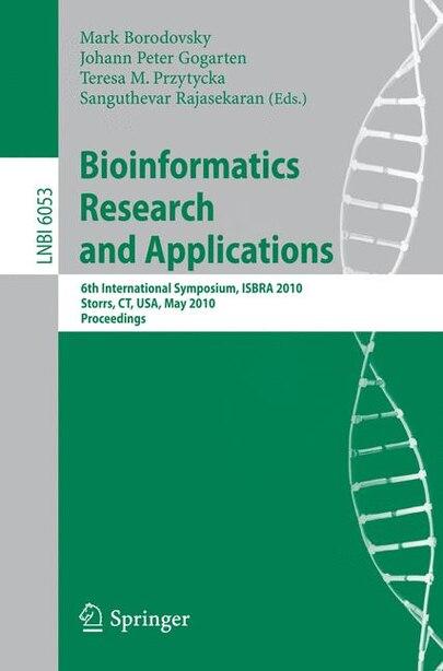 Bioinformatics Research and Applications: 6th International Symposium, ISBRA 2010, Storrs, CT, USA, May 23-26, 2010. Proceedings by Mark Borodovsky