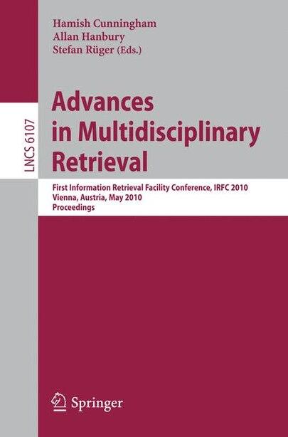 Advances in Multidisciplinary Retrieval: First Information Retrieval Facility Conference, IRFC 2010, Vienna, Austria, May 31, 2010, Proceedi by Hamish Cunningham