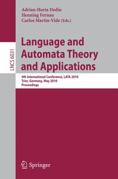 Language and Automata Theory and Applications: 4th International Conference, LATA 2010, Trier, Germany, May 24-28, 2010, Proceedings by Carlos Martin-Vide