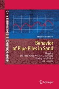 Behavior of Pipe Piles in Sand: Plugging & Pore-water Pressure Generation During Installation And…