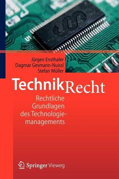 Technikrecht: Rechtliche Grundlagen Des Technologiemanagements by Jürgen Ensthaler