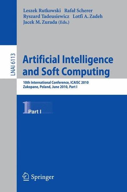 Artificial Intelligence and Soft Computing, Part I: 10th International Conference, ICAISC 2010, Zakopane, Poland, June13-17, 2010, Part I by Leszek Rutkowski