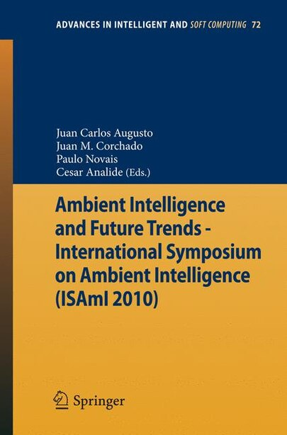 Ambient Intelligence and Future Trends -: International Symposium on Ambient Intelligence (ISAmI 2010) by Juan Manuel Corchado Rodr