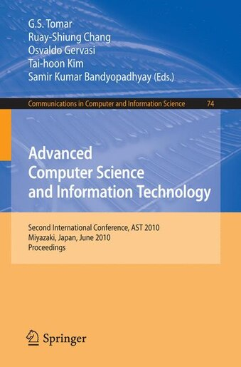 Advanced Computer Science and Information Technology: Second International Conference, AST 2010, Miyazaki, Japan, June 23-25, 2010. Proceedings by G.S. Tomar