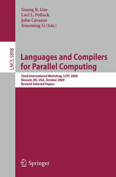 Languages and Compilers for Parallel Computing: 22nd International Workshop, LCPC 2009, Newark, DE, USA, October 8-10, 2009, Revised Selected Papers by Guang R. Gao