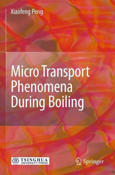 Micro Transport Phenomena During Boiling by Xiaofeng Peng