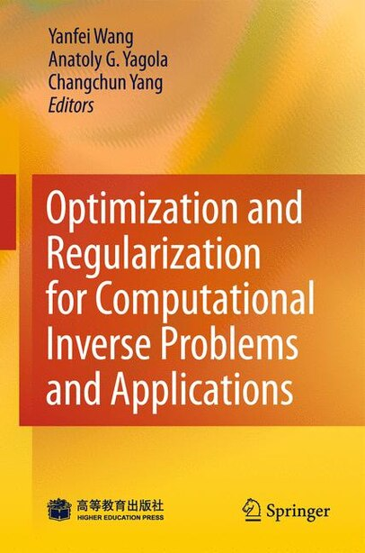 Optimization and Regularization for Computational Inverse Problems and Applications by Yanfei Wang