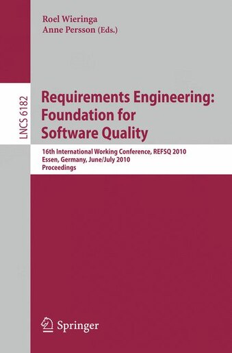 Requirements Engineering: Foundation For Software Quality: 16th International Working Conference, Refsq 2010, Essen, Germany, by Roel Wieringa