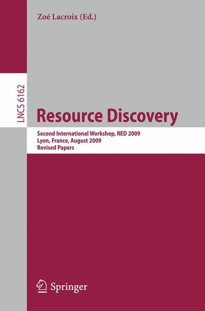 Resource Discovery: Second International Workshop, RED 2009, Lyon, France, August 28, 2009, Revised Papers by Zo Lacroix