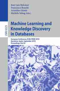 Machine Learning and Knowledge Discovery in Databases: European Conference, ECML PKDD 2010, Barcelona, Spain, September 20-24, 2010. Proceedings, Part III by José L. Balcázar