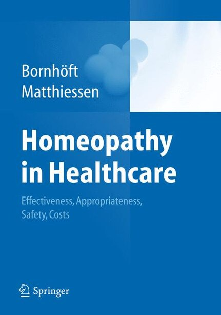 Homeopathy in Healthcare: Effectiveness, Appropriateness, Safety, Costs by Gudrun Bornh