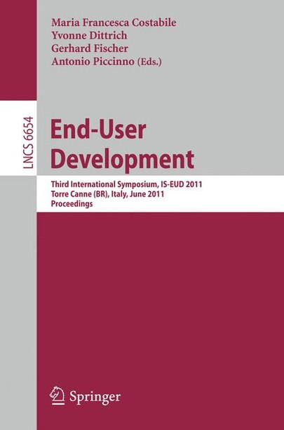 End-User Development: Third International Symposium, IS-EUD 2011, Torre Canne, Italy, June 7-10, 2011, Proceedings by Maria Francesca Costabile