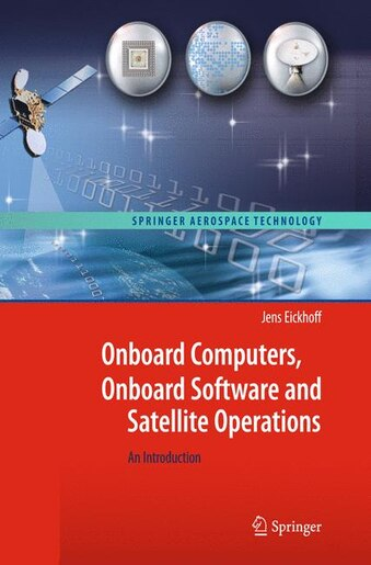 Onboard Computers, Onboard Software and Satellite Operations: An Introduction de Jens Eickhoff
