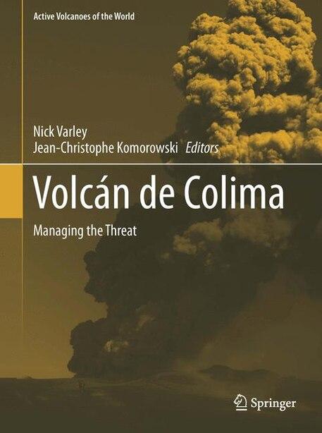 Volcan De Colima: Portrait Of A Persistently Hazardous Volcano by Nick Varley