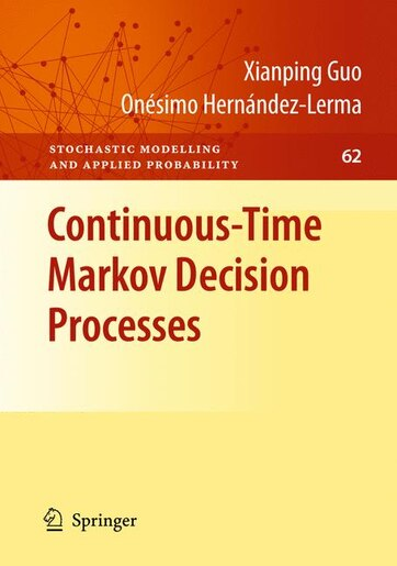 Continuous-Time Markov Decision Processes: Theory and Applications de Xianping Guo