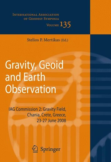Gravity, Geoid and Earth Observation: IAG Commission 2: Gravity Field, Chania, Crete, Greece, 23-27 June 2008 de Stelios P. Mertikas
