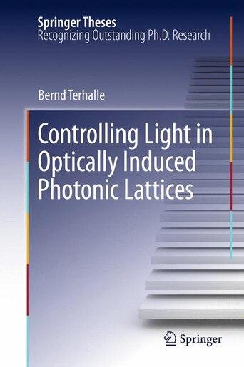 Controlling Light in Optically Induced Photonic Lattices de Bernd Terhalle