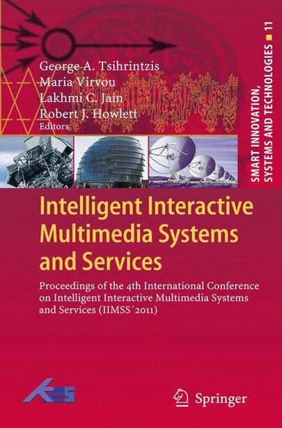 Intelligent Interactive Multimedia Systems and Services: Proceedings of the 4th International Conference on Intelligent Interactive Multimedia Systems and S by George A. Tsihrintzis