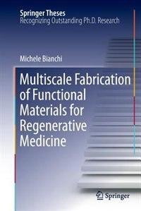 Multiscale Fabrication Of Functional Materials For Regenerative Medicine de Michele Bianchi