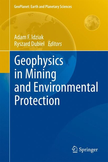 Geophysics In Mining And Environmental Protection by Adam F. Idziak