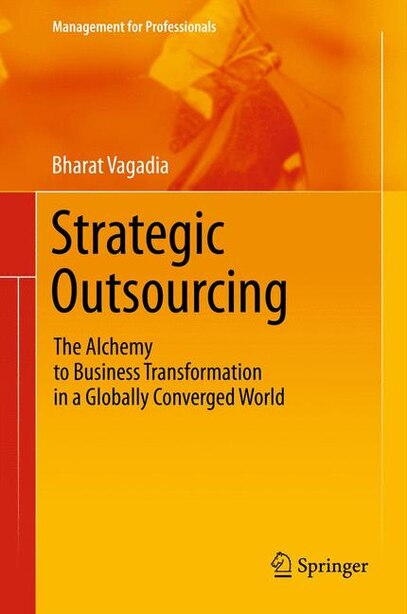 Strategic Outsourcing: The Alchemy to Business Transformation in a Globally Converged World by Bharat Vagadia