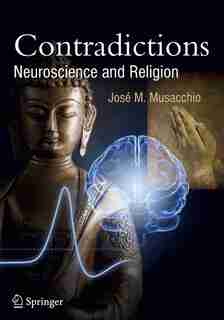 Contradictions: Neuroscience and Religion by José M. Musacchio