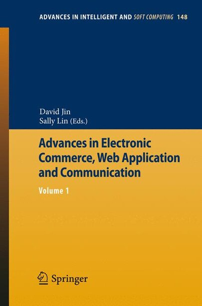 Advances in Electronic Commerce, Web Application and Communication: Volume 1 by David Jin