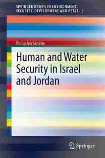 Human and Water Security in Israel and Jordan by Philip Jan Schäfer