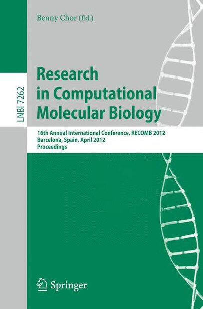 Research in Computational Molecular Biology: 16th Annual International Conference, RECOMB 2012, Barcelona, Spain, April 21-24, 2012. Proceedings by Benny Chor