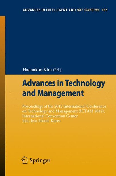 Advances in Technology and Management: Proceedings of the 2012 International Conference on Technology and Management (ICTAM 2012), Interna by Haenakon Kim
