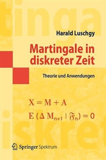 Martingale In Diskreter Zeit: Theorie Und Anwendungen de Harald Luschgy