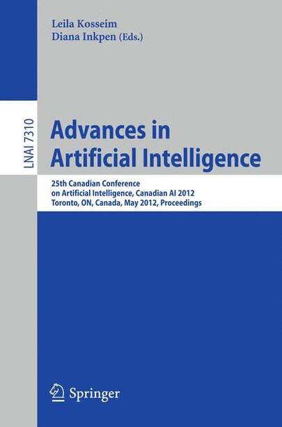 Advances in Artificial Intelligence: 25th Canadian Conference on Artificial Intelligence, Canadian AI 2012, Toronto, ON, Canada, May 28- by Leila Kosseim