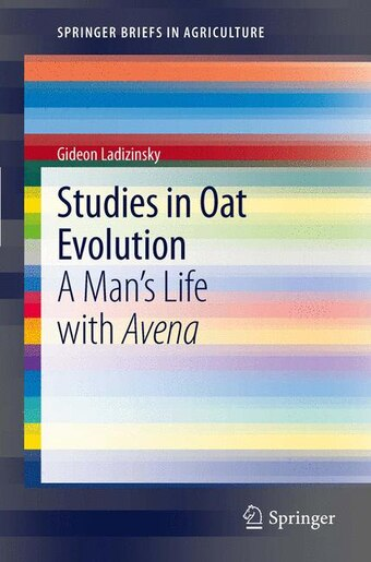 Studies in Oat Evolution: A Man's Life with Avena de Gideon Ladizinsky