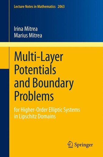 Multi-Layer Potentials and Boundary Problems: for Higher-Order Elliptic Systems in Lipschitz Domains de Irina Mitrea