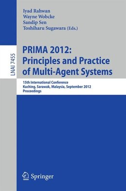 Book Principles and Practice of Multi-Agent Systems: 15th International Conference, PRIMA 2012, Kuching… by Iyad Rahwan