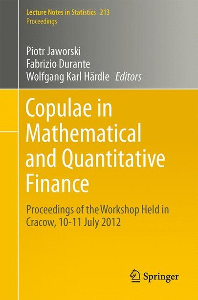 Copulae in Mathematical and Quantitative Finance: Proceedings of the Workshop Held in Cracow, 10-11 July 2012 by Piotr Jaworski