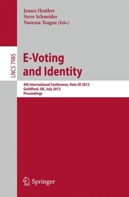 Book E-Voting and Identity: 4th International Conference, Vote-ID 2013, Guildford, UK, July 17-19, 2013… by James Heather