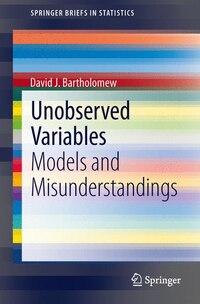 Unobserved Variables: Models and Misunderstandings