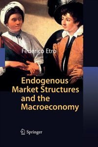 Endogenous Market Structures and the Macroeconomy