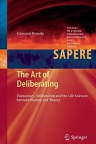 The Art of Deliberating: Democracy, Deliberation and the Life Sciences between History and Theory