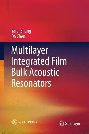 Multilayer Integrated Film Bulk Acoustic Resonators by Yafei Zhang