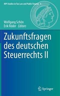 Zukunftsfragen des deutschen Steuerrechts II by Wolfgang Schön